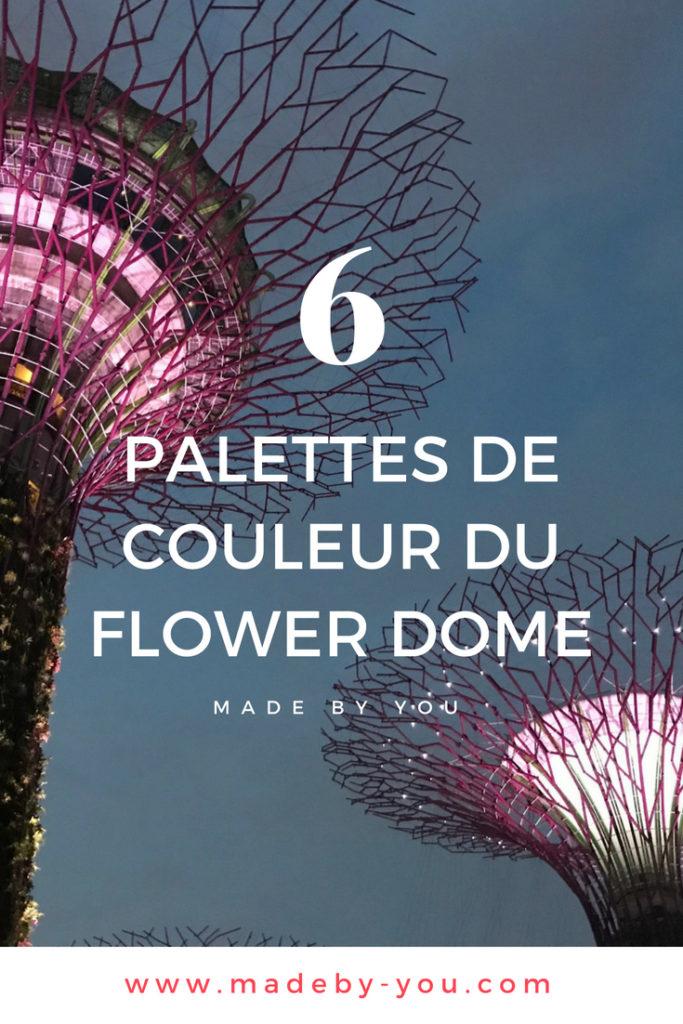 Made By You - Article blog - Palette de couleur - Flower Dome du Gardens By The Bay à Singapour Pinterest Post