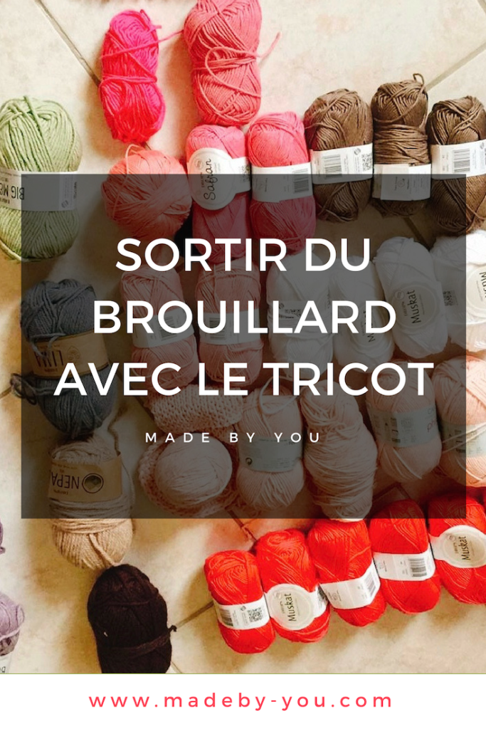 Made By You - Article blog - Une petite pause - sortir du brouillard avec le tricot - Pinterest Post